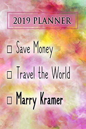 2019 Planner: Save Money, Travel The World, Marry Kramer: Kramer 2019  Planner
