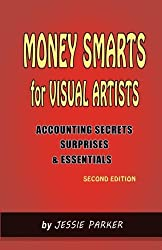 Money Smarts for Visual Artists: Accounting Secrets,Surprises, and Essentials