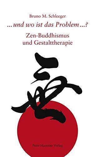 Und wo ist das Problem...?: Zen-Buddhismus und Gestalttherapie