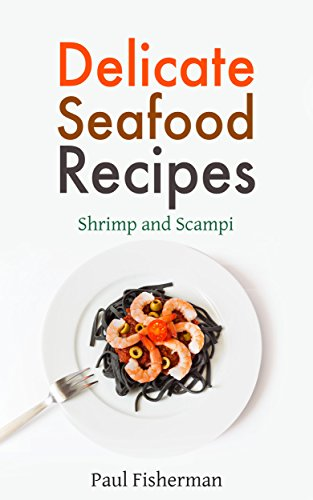 Shrimp and Scampi: Delicate Seafood Recipes - Your Shellfish Guide to King Prawns, Garlic Scampies, Shrimp Salad, Creole, Grilled Appetizer and BBQ ()