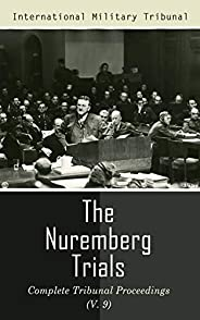 The Nuremberg Trials: Complete Tribunal Proceedings (V. 9): Trial Proceedings From 8 March 1946 to 23 March 19