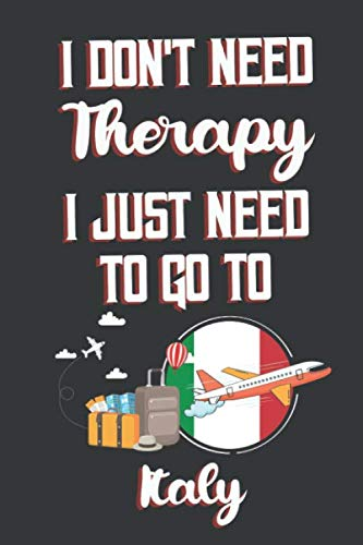I Don't Need Therapy I Just Need To Go To Italy: Italy Travel Notebook | Italy Vacation Journal | Diary And Logbook Gift | To Do Lists | Outfit ... More  | 6x 9 (15.24 x 22.86 cm) 120 Pages