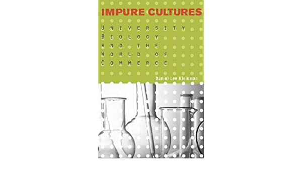 Impure Cultures: University Biology and the World of Commerce (Science and Technology in Society)