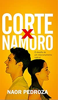 CORTE X NAMORO: O DESAFIO DE UM RELACIONAMENTO RADICAL (Portuguese Edition) by [PEDROZA, NAOR]