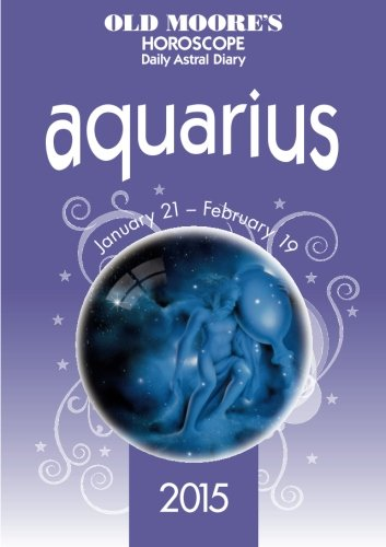 Download Old Moore's Horoscope and Daily Astral Diary 2015 - Aquarius PDF