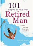 101 Things to Do with Your Retired Man