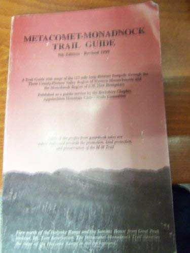 Metacomet-Monadnock Trail Guide: A Trail Guide with Maps of the 117 Mile Long Distance Foot Path Through the 3 County-Pioneer Valley Region of Western ... & the Monadnock Region of S. W. New Hampshire