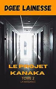 Le projet Kanaka: La naissance (French Edition)