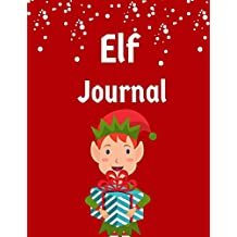 Elf Adventure Journal: (Boy) Daily Adventures of Your Shelf Elf, Notebook or Journal to Write In