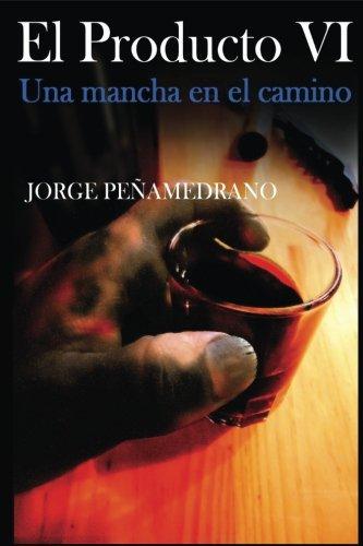 El Producto VI (I): Una mancha en el camino (Volume 1) (Spanish Edition) [Jorge Peñamedrano] (Tapa Blanda)