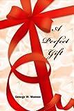 A Perfect Gift, George Monroe, 0557330084