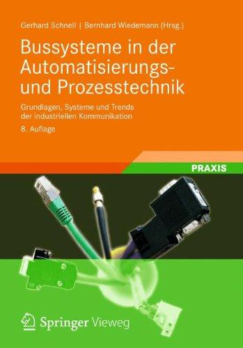 Bussysteme in der Automatisierungs- und Prozesstechnik: Grundlagen, Systeme und Anwendungen der industriellen Kommunikation