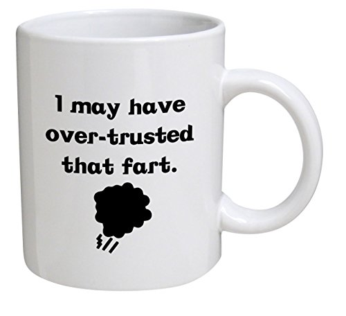 Funny Mug - I May Have Over Trusted that Fart - 11 OZ Coffee Mugs - Funny Inspirational and sarcasm - By A Mug To Keep TM