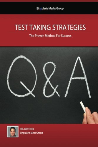 Test Taking Strategies - The Proven Methods For Success: Getting The Easy A (Volume 1)