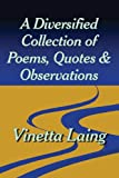 A Diversified Collection of Poems, Quotes, and Observations, Vinetta Laing, 1451293097