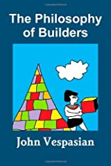 The philosophy of builders [Paperback] [2011] (Author) John Vespasian Paperback