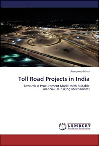 Toll Road Projects in India: Towards A Procurement Model with Suitable Financial De-risking Mechanisms