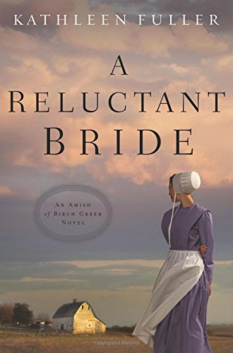 A Reluctant Bride (An Amish of Birch Creek Novel)