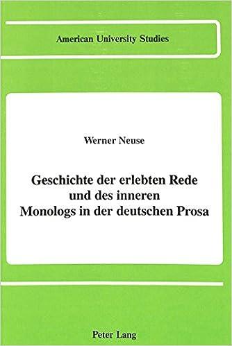 Geschichte der Erlebten Rede und des Inneren Monologs in der Deutschen Prosa (American University Studies Series 1: Germanic Languages and Literature)