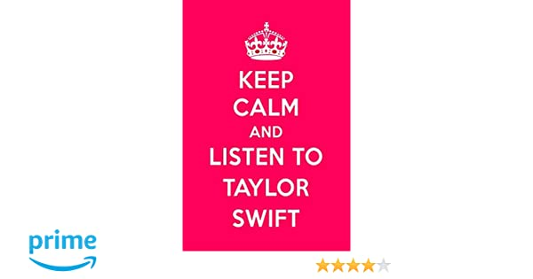 Keep Calm And Listen To Taylor Swift: Taylor Swift Notebook For