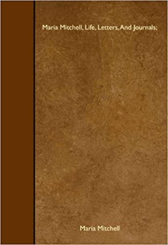 Maria Mitchell, Life, Letters, And Journals; by Maria Mitchell (2008-01-31)