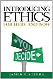 Introducing Ethics : For Here and Now, Sterba, James P., 0205903843