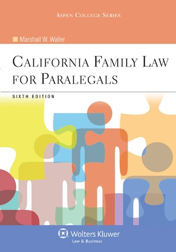 California Family Law for Paralegals, Sixth Edition (Aspen College) (California Family Law For Paralegals 7th Edition)