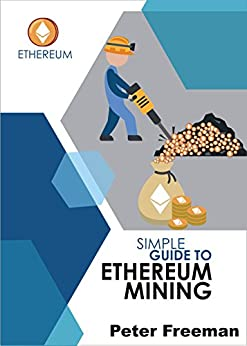 Simple Guide to Ethereum Mining by [Freeman, Peter]