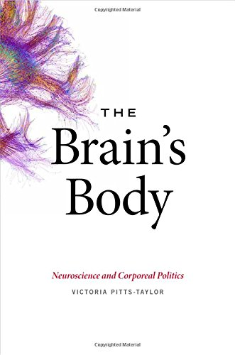 The Brain's Body: Neuroscience and Corporeal Politics