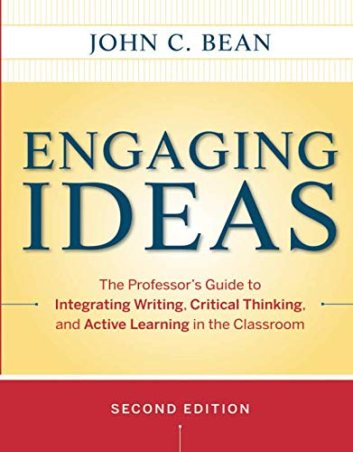 Engaging Ideas: The Professor's Guide to Integrating Writing, Critical Thinking, and Active Learning in the Classroom, 2nd Edition (Study And Critical Thinking Skills In College)