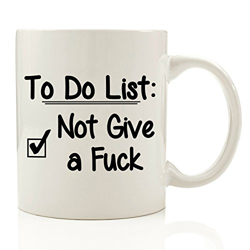 To Do List - Not Give a Fck Funny Coffee Mug 11 oz - Birthday Gift For Men & Women Him or Her - Best Office Cup & Christmas Present Idea For Mom, Dad, Husband, Wife, Boyfriend, Girlfriend, Coworkers