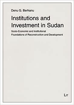 Book Institutions and Investment in Sudan: Socio-Economic and Institutional Foundations of Reconstruction and Development (Institut fur Weltwirtschaft und Internationales Management)
