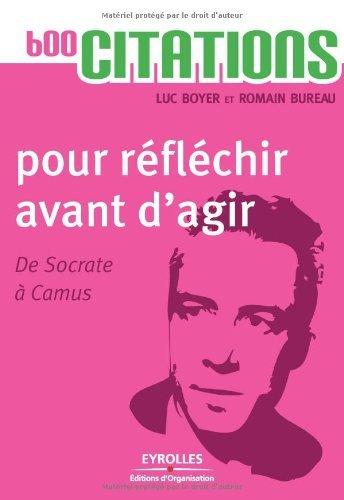 Amazon Com 600 Citations Pour Réfléchir Avant D Agir De