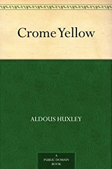 Crome Yellow by [Huxley, Aldous]