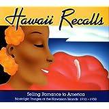 Hawaii Recalls Selling Romance to America: Nostalgic Images of the Hawaiian Islands, 1910-1950