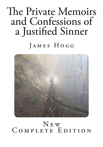 Read Online The Private Memoirs and Confessions of a Justified Sinner: With a Detail of Curious Traditionary Facts, and other Evidence, by the Editor pdf epub