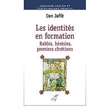 Les identités en formation : Rabbis, hérésies, premiers chrétiens (Judaïsme ancien et christianisme primitif) (French Edition)