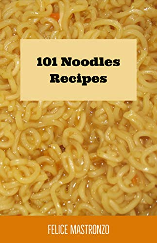 101 Noodles Recipes: easy noodles recipes everyone can do by Felice Mastronzo