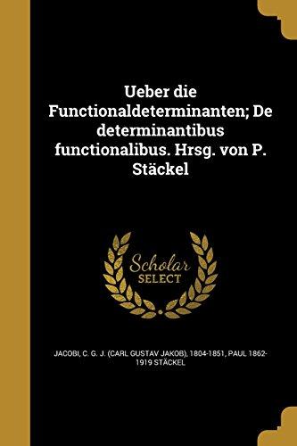 Ueber Die Functionaldeterminanten; de Determinantibus Functionalibus. Hrsg. Von P. Stackel (German Edition)