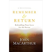 Remember and Return: Rekindling Your Love for the Savior--A Devotional