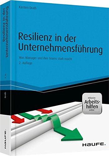 Resilienz in der Unternehmensführung - und Arbeitshilfen online: Was Manager und ihre Teams stark macht (Haufe Fachbuch) Taschenbuch – 10. Juni 2016 Karsten Drath Haufe Lexware 3648081837 Wirtschaft / Management