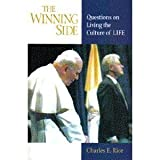 The Winning Side : Questions on Living the Culture of Life, Rice, Charles E., 0967469104