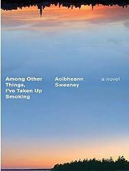 Among Other Things, I've Taken Up Smoking