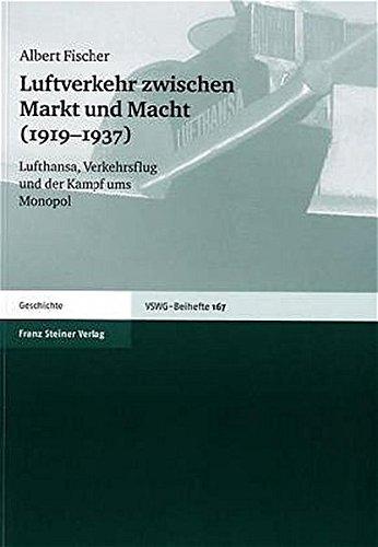 Luftverkehr zwischen Markt und Macht (1919–1937): Lufthansa, Verkehrsflug und der Kampf ums Monopol (Vierteljahrschrift für Sozial- und Wirtschaftsgeschichte. Beihefte, Band 167)