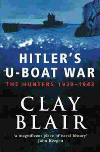 Hitler's U-Boat War: The Hunters 1939-1942 (Volume 1) (English Edition) por [Blair, Clay]
