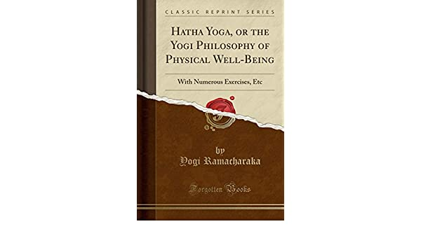 Hatha Yoga, or the Yogi Philosophy of Physical Well-Being ...