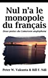 Nul N'A le Monopole du FrançAis, Peter W. Vakunta and Bill F. Ndi, 9956615501