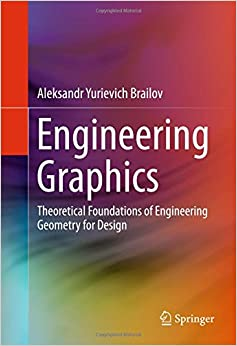 Engineering Graphics: Theoretical Foundations of Engineering Geometry for Design