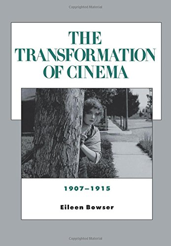 (The Transformation of Cinema, 1907-1915 (History of the American Cinema))