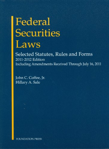 Federal Securities Laws: Selected Statutes, Rules and Forms, 2011-2012 Edition